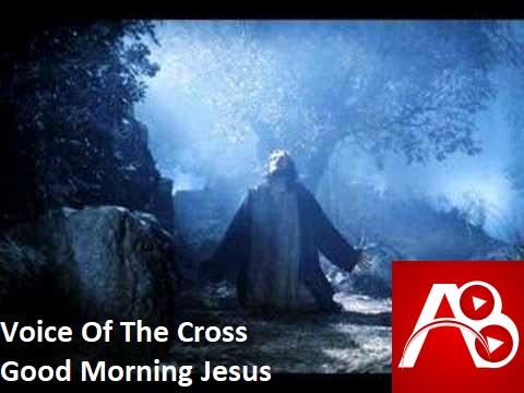 Voice Of The Cross Good Morning Jesus