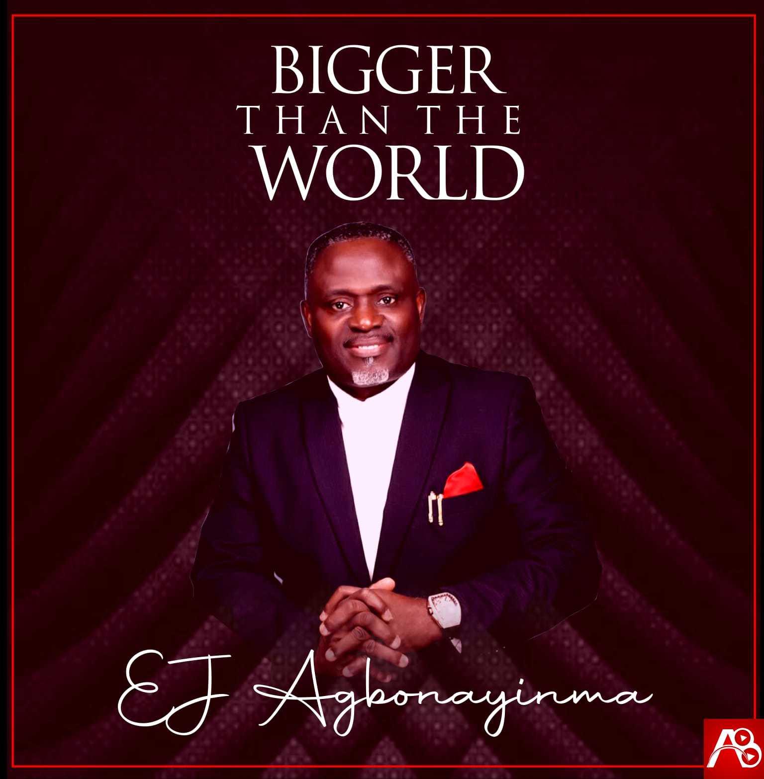 EJ Agbonayinma - Bigger Than The World