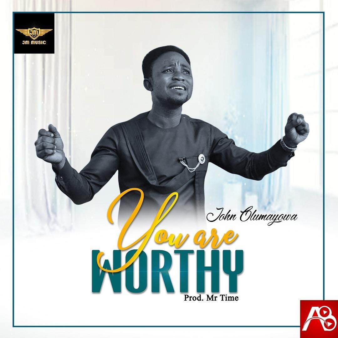 John Olumayowa – You Are Worthy