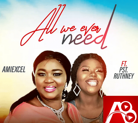 Amiexcel All We Ever Need (feat. Pst Ruthney) |
