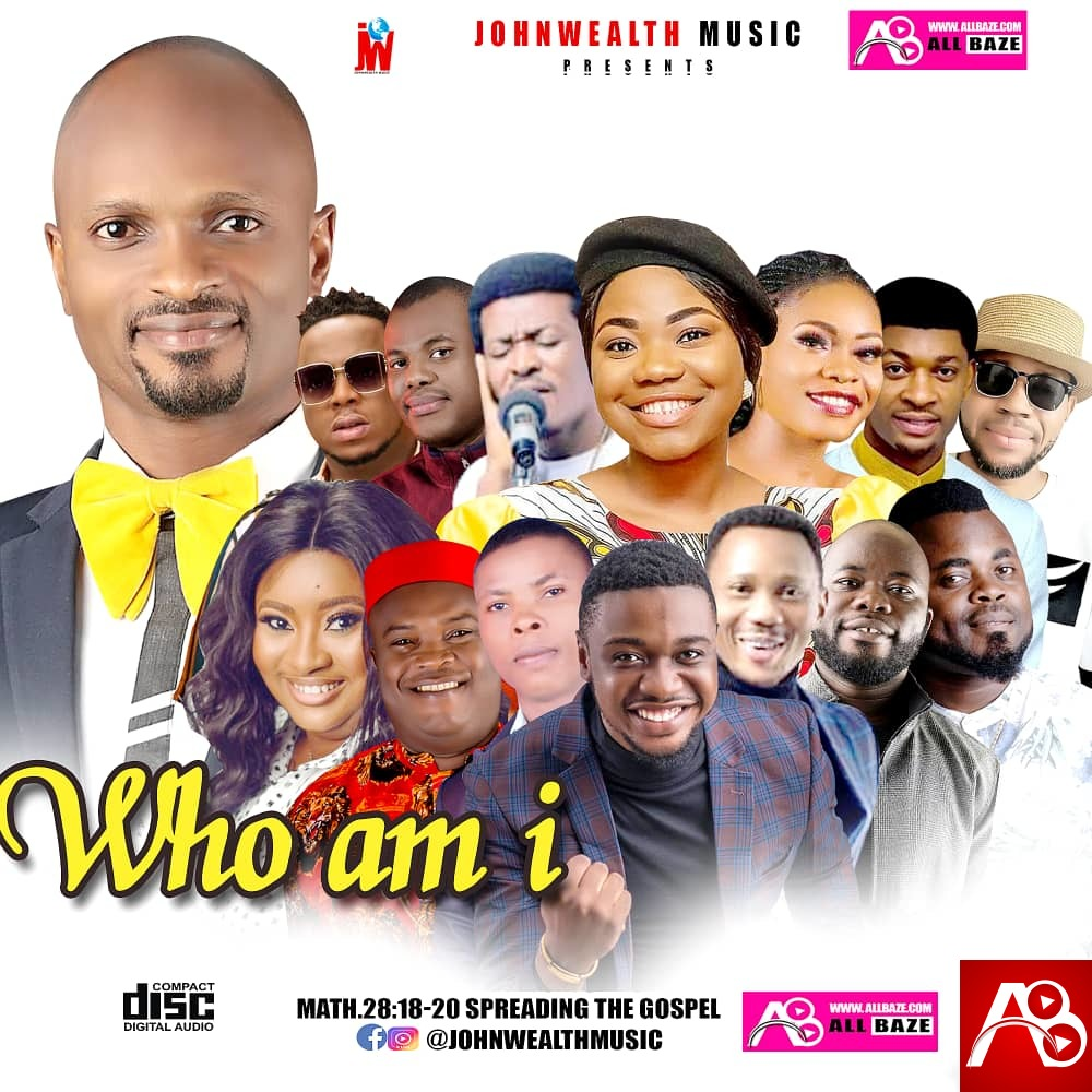 Johnwealth Music ,Who i am ,Gospel Mixtape,Ernest adat, Austin Adigwe, Prospa Ochimana, Chris Morgan, Mercy Chinwo, Yadah, Jimmy D Psalmist,