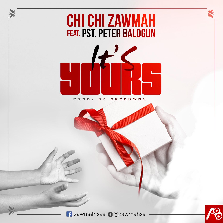Chichi Zawmah - It's Yours