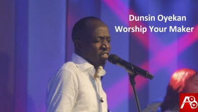 Dunsin Oyekan Worship Your Maker Free Mp3 Download