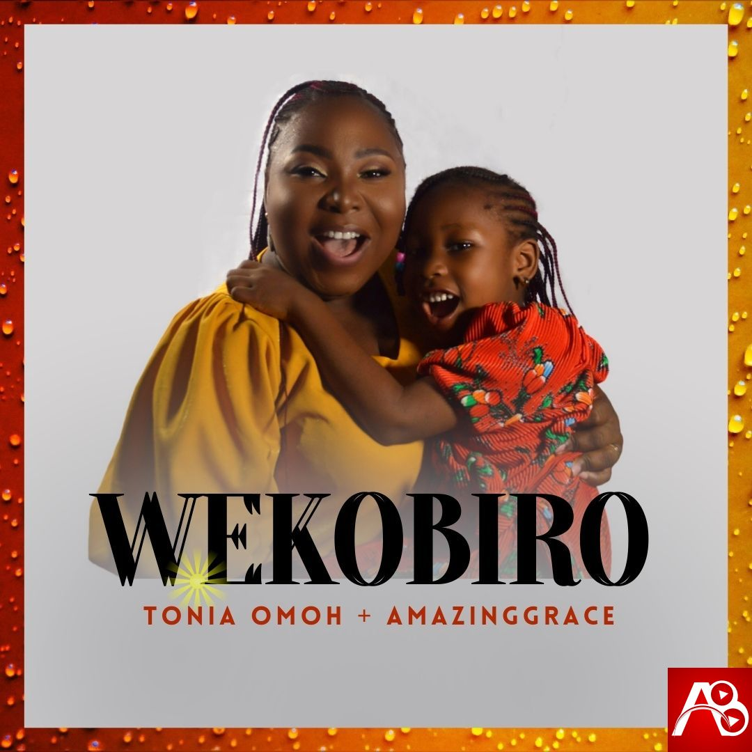 Mother and Daughter Tonia Omoh ft. AmazingGrace - WEKOBIRO
