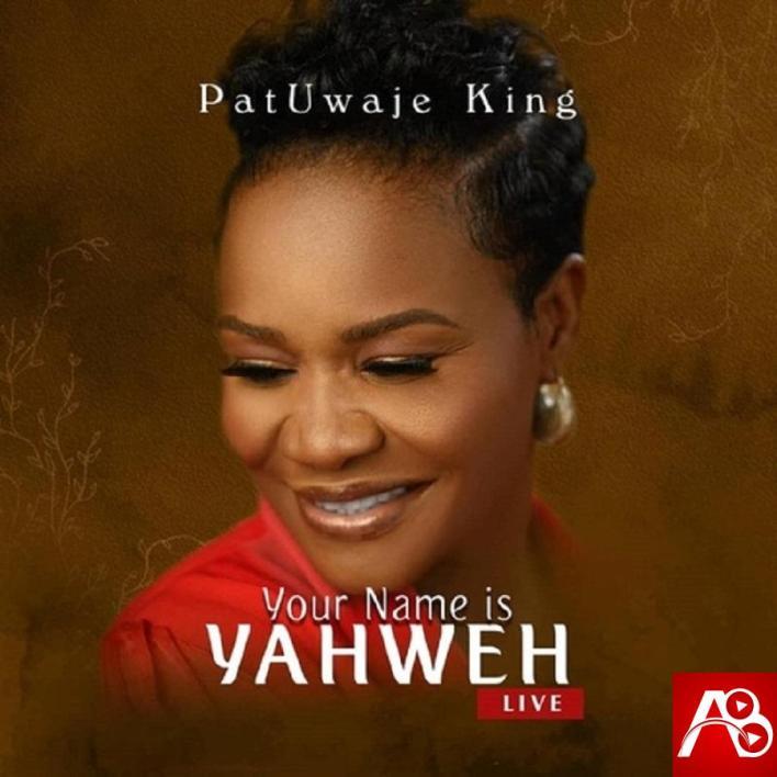 Patuwaje King Your Name Is Yahweh