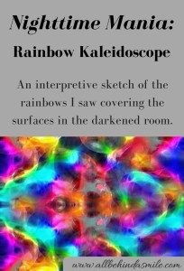 Mania is different for different people - this particular experience literally included rainbows all over the room, as displayed in the interpretive sketch.