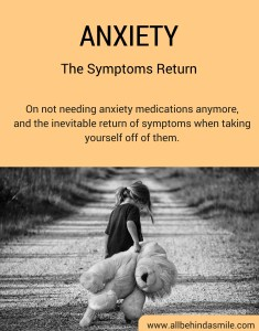 My anxiety symptoms seemed better, so I took myself off medications. Then they came back.