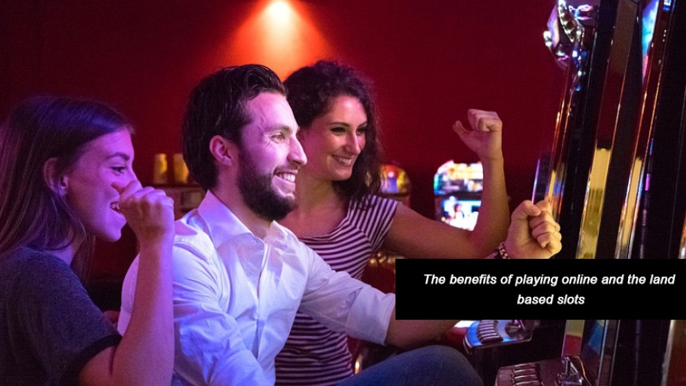 The-benefits-of-playing-online-and-the-land-based-slots