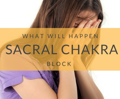 What Will Happen When Your Sacral Chakra Blockage