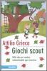 Giochi Scout. Mille idee per rendere indimenticabile ogni avventura.