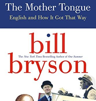 The Mother Tongue Book Summary, by Bill Bryson