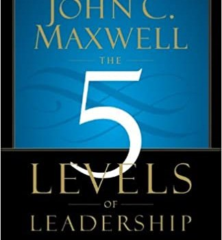 The 5 Levels of Leadership Book Summary, by John C. Maxwell