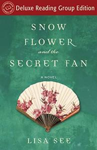 Snow Flower And The Secret Fan Book Summary, by Lisa See, Janet Song, et al