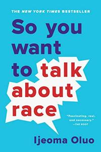 So You Want To Talk About Race Book Summary, by Ijeoma Oluo