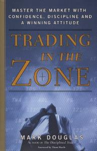 Trading In The Zone Book Summary, by Mark Douglas