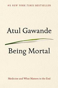 Being Mortal Book Summary, by Atul Gawande