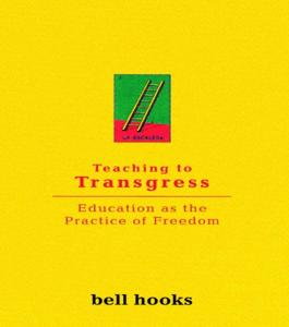 Teaching To Transgress Book Summary, by bell hooks