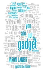 You Are Not A Gadget Book Summary, by Jaron Lanier