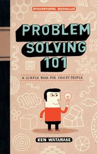 Problem Solving 101 Book Summary, by Ken Watanabe