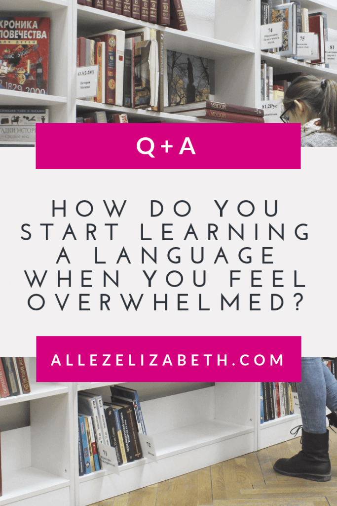ALLEZ ELIZABETH - Q+A - HOW TO LEARN A LANGUAGE WHEN YOU ARE FEELING OVERWHELMED POST