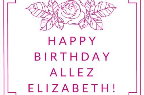 ALLEZ ELIZABETH - HAPPY BIRTHDAY ALLEZ ELIZABETH!