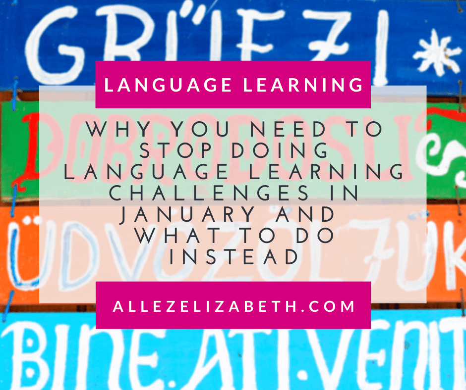 ALLEZ ELIZABETH - WHY YOU NEED TO STOP DOING LANGUAGE LEARNING CHALLENGES IN JANUARY AND WHAT TO DO INSTEAD FEATURED IMAGE