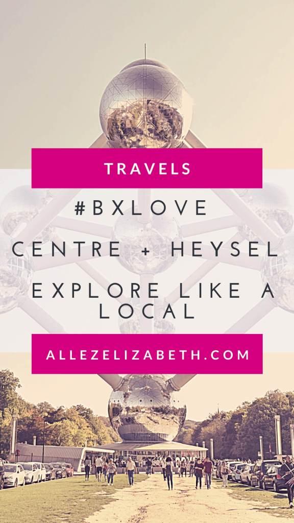 ALLEZ ELIZABETH #BXLOVE Centre + Heysel Explore Like a Local PINTEREST
