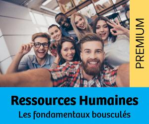 Ressources Humaines : Les fondamentaux bousculés