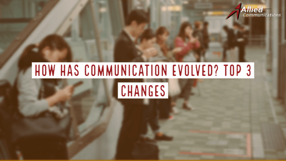 Allied Communications How has Communication Evolved