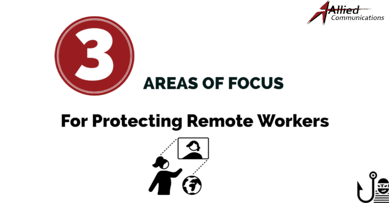 3 Areas of Focus for Protecting Remote Workers