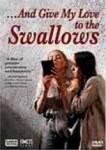 Movies Give My Love to the Swallows