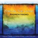 Andrew Hadro For Us, The Living