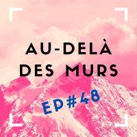 Au-delà des murs #48 - Destination France