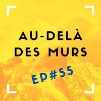 Au delà des murs #55 - Destination France#3