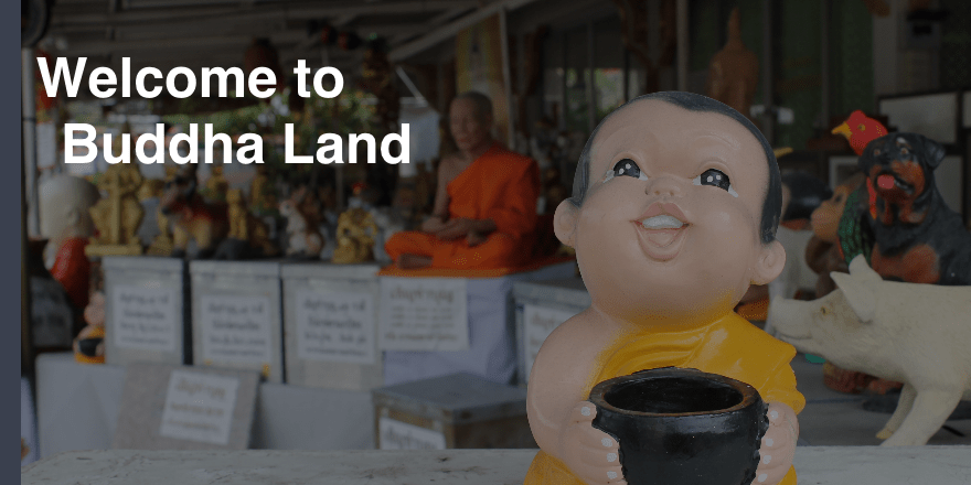 Welcome to Buddha Land