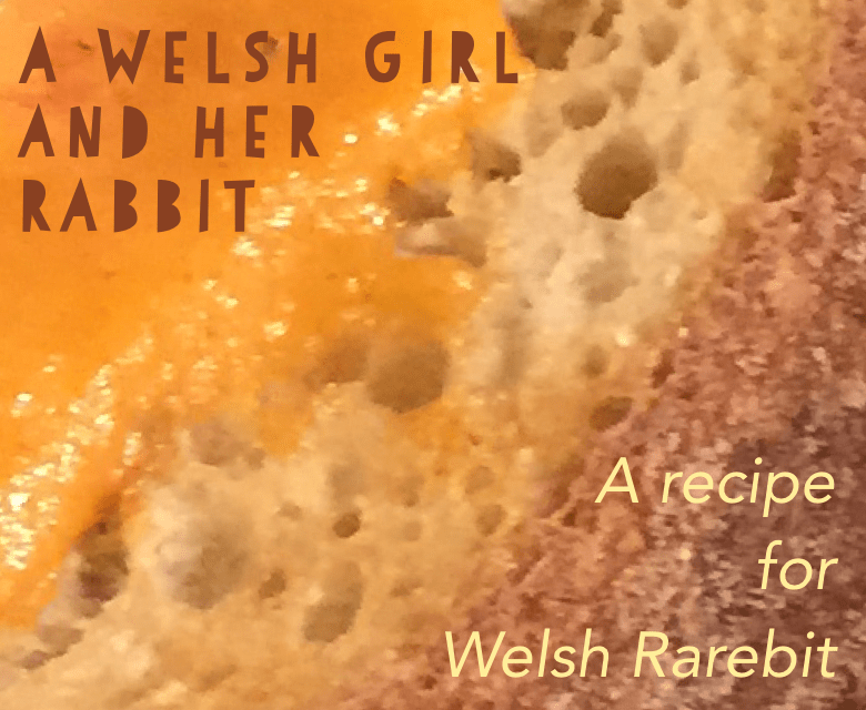 A Welsh girl and her rabbit: Welsh Rarebit Recipe