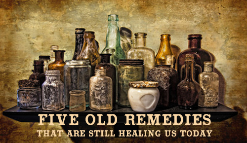 Five Old Remedies That Are Still Healing Us Today