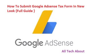 How To Submit Google Adsense Tax Form In New Look {Full Guide }