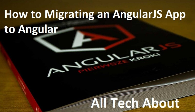 How to Migrating an AngularJS App to Angular