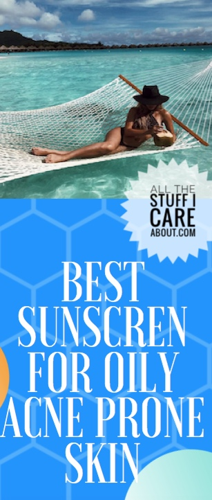 Best sunscreen- oily acne prone skin