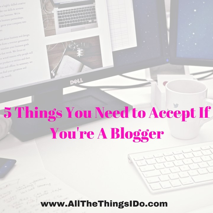 5 Things You Need to Accept If You're A Blogger
