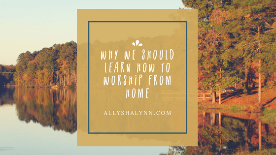 Why We Should Learn How to Worship From Home title card