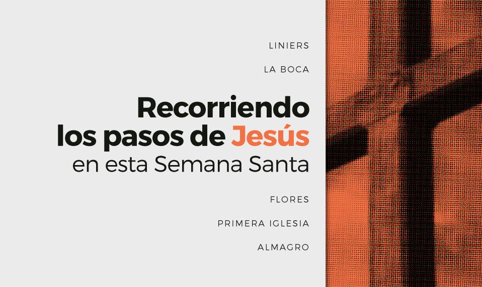 Recorriendo los pasos de Jesús en esta Semana Santa