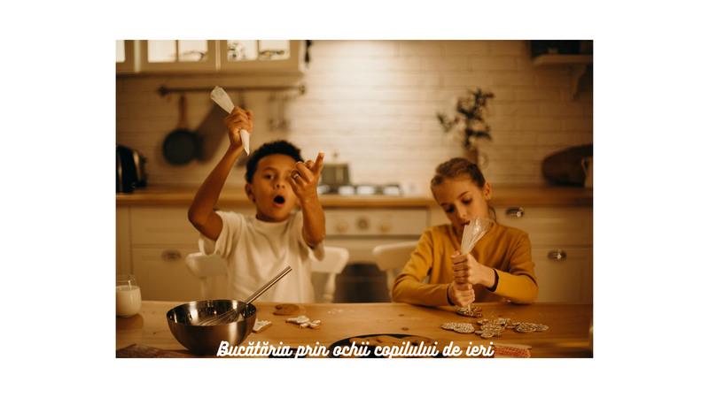 bucătăria prin ochii copilului