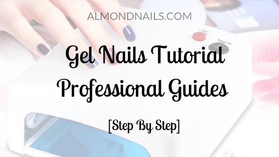 Gel Nails Tutorial Professional Guides [Step By Step]