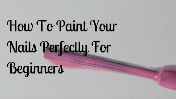 How To Paint Your Nails Perfectly For Beginners