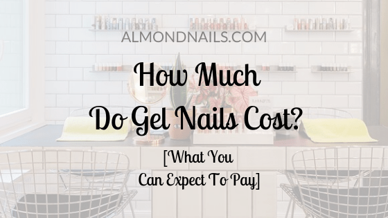 How Much Do Gel Nails Cost_ [What You Can Expect To Pay]
