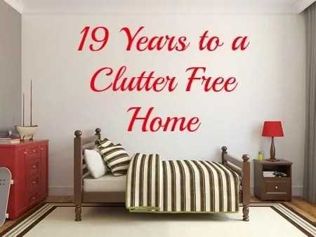 19 Years to a Clutter Free Home