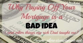 Why Paying Off Your Mortgage is a BAD IDEA (and other things my rich dad taught me)