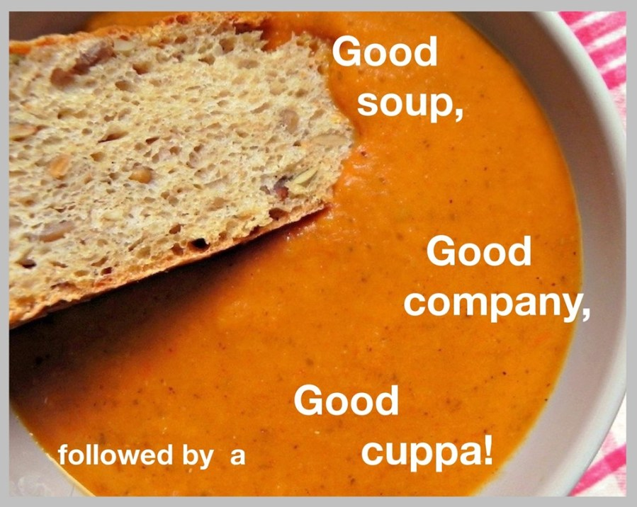 """An image of soup and bread with the words """"Good Soup, Good company followed by a Good cuppa!"""""""
